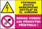 Výstraha životu nebezpečno dotýkat se el. zařízení - Nehas vodou