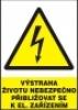 Výstraha - životu nebezpečno přibližovat se k el. zařízením