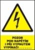 Pozor - pod napětím i při vypnutém vypínači …...