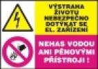 Výstraha životu nebezpečno dotýkat se el.zařízení  Nehas vodou a